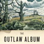 Outlaw Album by Daniel Woodrell Book Review
