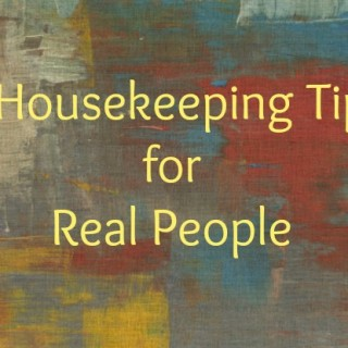 9 Housekeeping Tips for Normal People