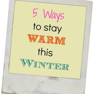 6 Ways To Stay Warm in Winter