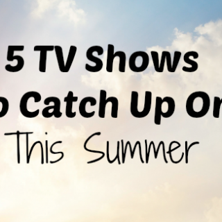 TV Shows to Catch Up On this summer
