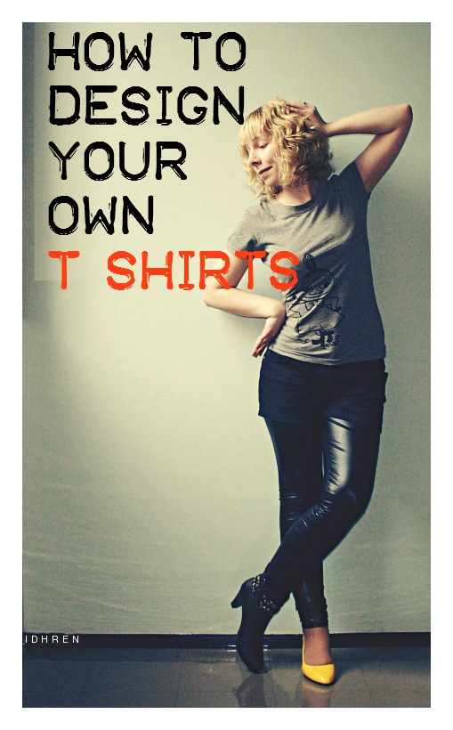 how to design your own t shirts How to Create and Design Your Own T Shirts