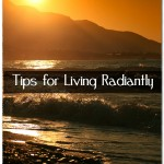 5 Tips for Living Radiantly