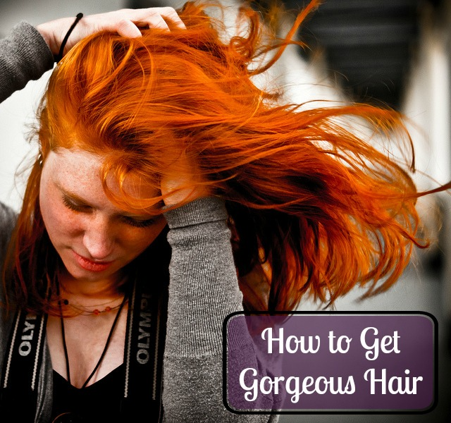 how to get gorgeous hair How to Get Gorgeous Hair