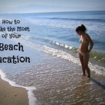 How to Make the Most of Your Beach Vacation