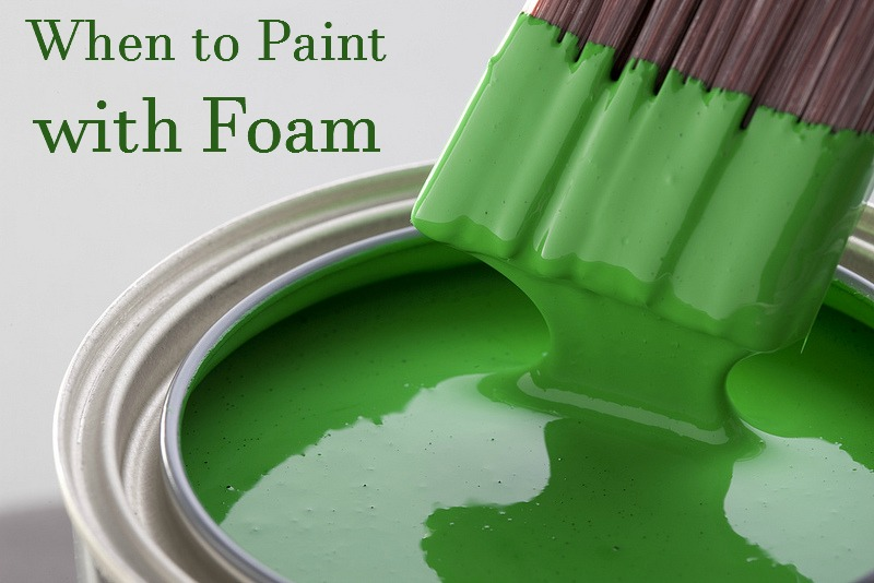 when-to-paint-with-foam