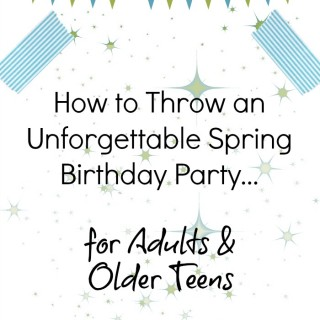How to Throw an Unforgettable Spring Birthday Party