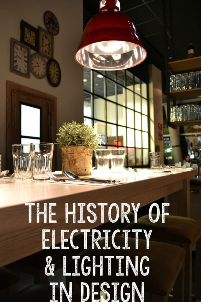 Exploring the history of electricity and lighting in design, and how it affects us today