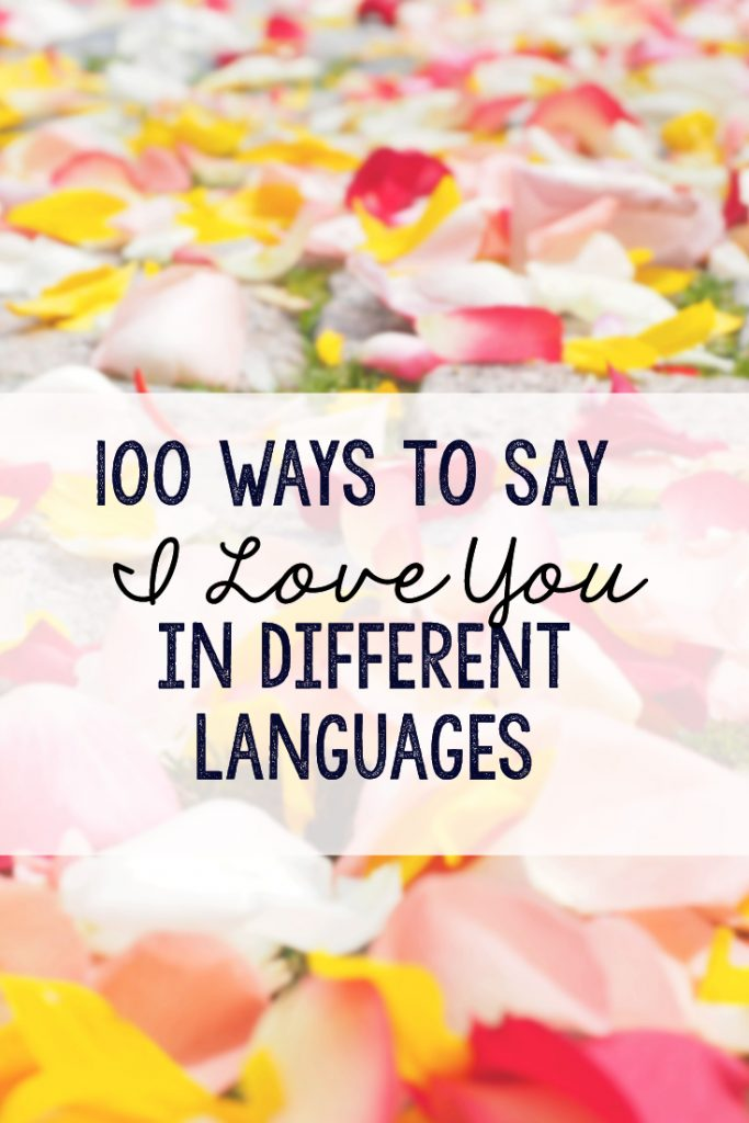 Learn how to say I Love You in more than 100 different languages