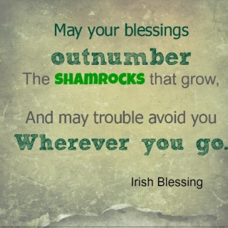 May your blessings outnumber the shamrocks Irish Blessing
