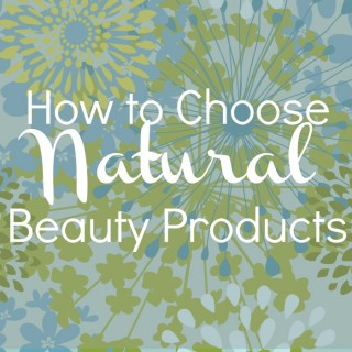 How to Choose Natural Beauty Products