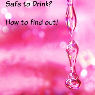 Is My Drinking Water Safe?