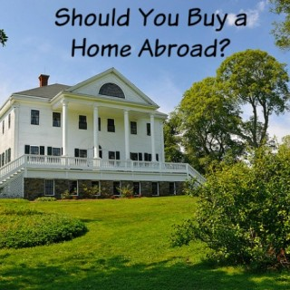 Should You Buy a Home Abroad?