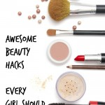 Beauty Hacks Every Girl Should Know