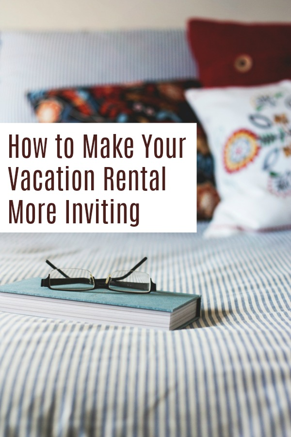 Tips to make your vacation rental more inviting. | Airbnb | VRBO | HomeAway