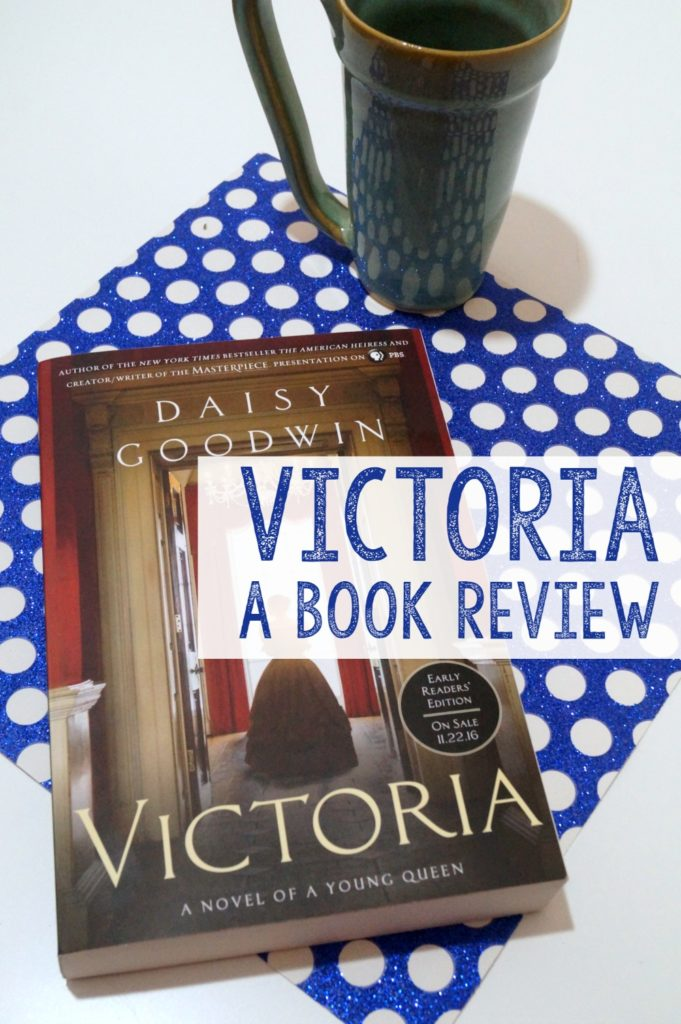 Victoria by Daisy Goodwin - A Book Review